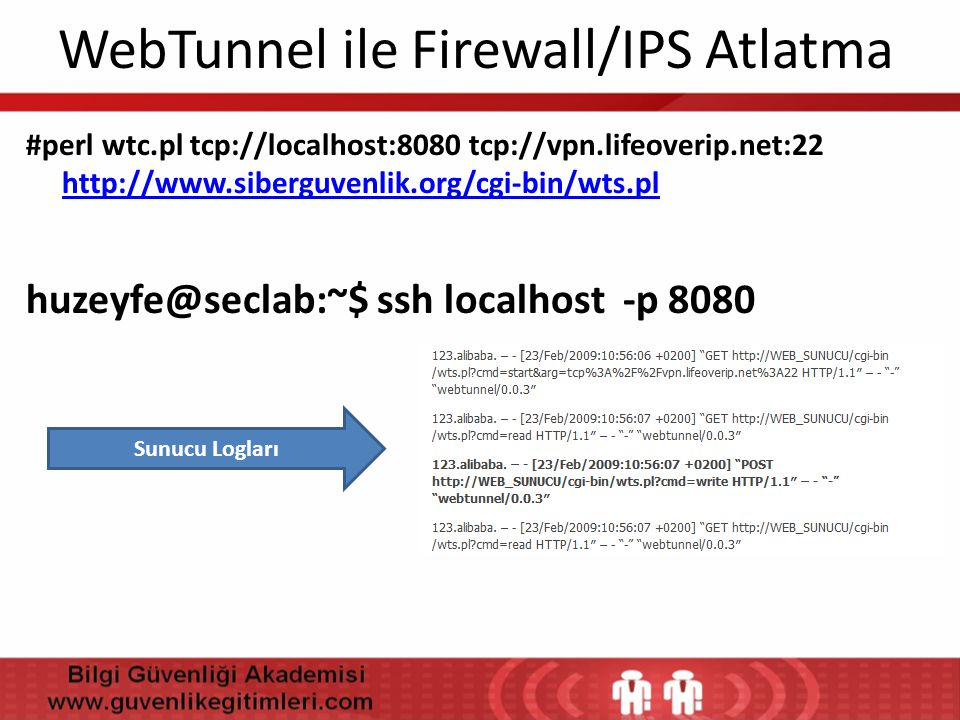 WebTunnel ile Firewall/IPS Atlatma #perl wtc.pl tcp://localhost:8080 tcp://vpn.lifeoverip.net:22 http://www.siberguvenlik.org/cgi-bin/wts.pl http://ww