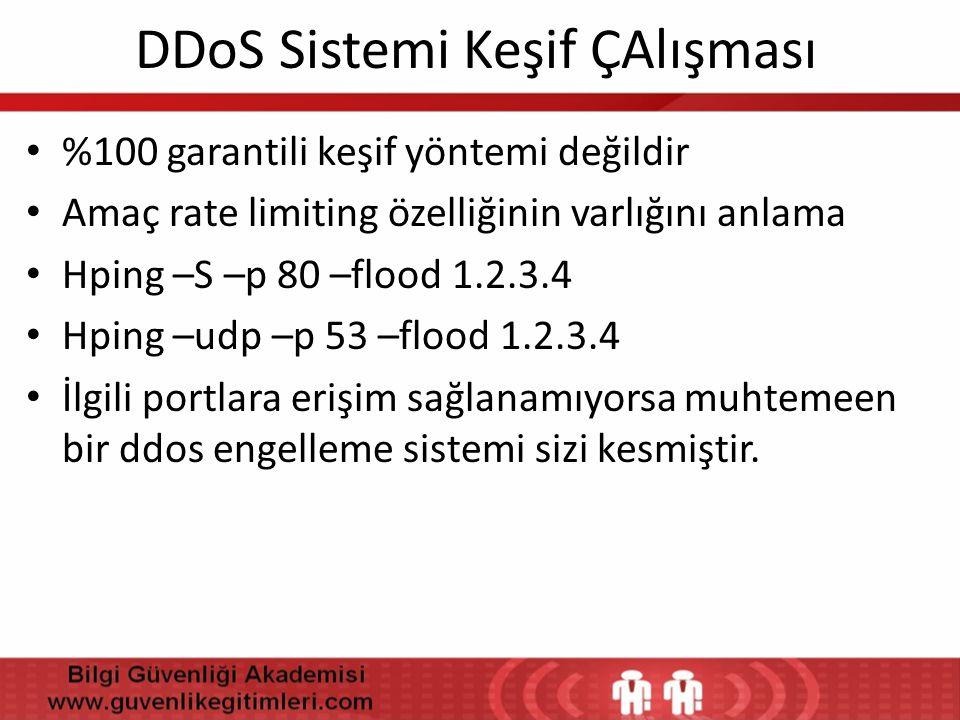 DDoS Sistemi Keşif ÇAlışması • %100 garantili keşif yöntemi değildir • Amaç rate limiting özelliğinin varlığını anlama • Hping –S –p 80 –flood 1.2.3.4