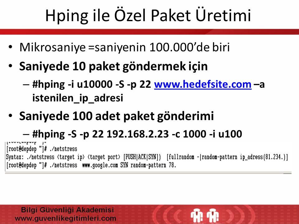 Hping ile Özel Paket Üretimi • Mikrosaniye =saniyenin 100.000'de biri • Saniyede 10 paket göndermek için – #hping -i u10000 -S -p 22 www.hedefsite.com