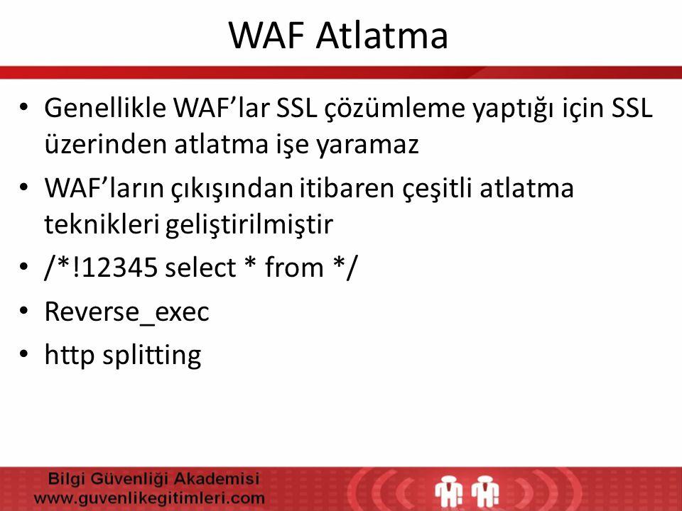 WAF Atlatma • Genellikle WAF'lar SSL çözümleme yaptığı için SSL üzerinden atlatma işe yaramaz • WAF'ların çıkışından itibaren çeşitli atlatma teknikle