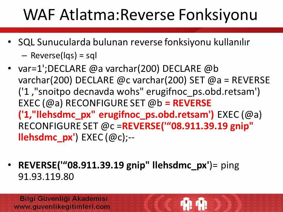 WAF Atlatma:Reverse Fonksiyonu • SQL Sunucularda bulunan reverse fonksiyonu kullanılır – Reverse(lqs) = sql • var=1';DECLARE @a varchar(200) DECLARE @