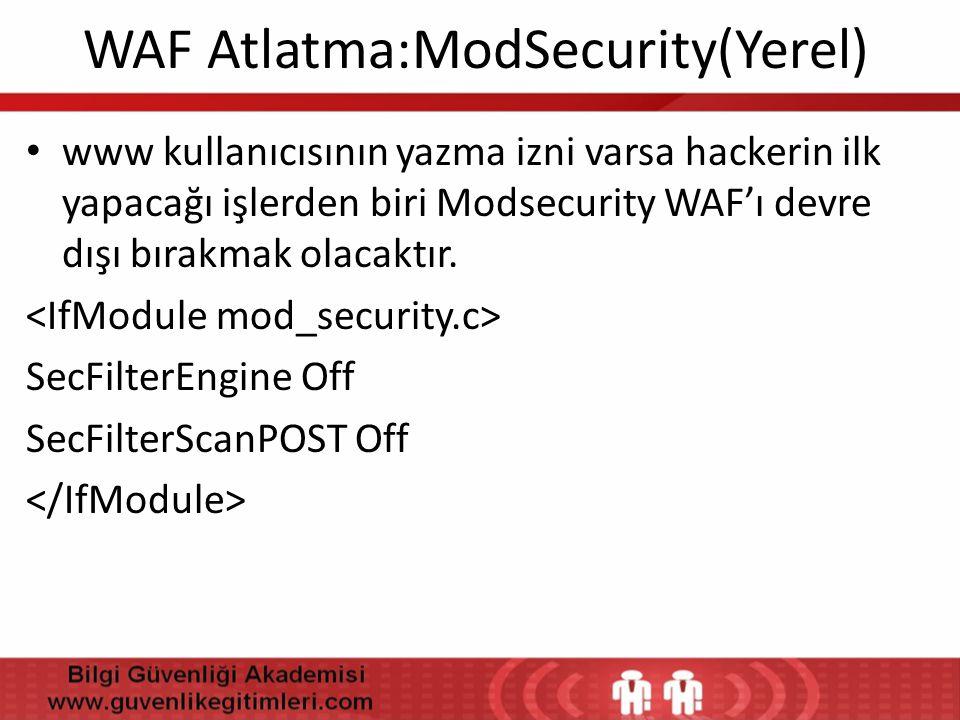 WAF Atlatma:ModSecurity(Yerel) • www kullanıcısının yazma izni varsa hackerin ilk yapacağı işlerden biri Modsecurity WAF'ı devre dışı bırakmak olacakt
