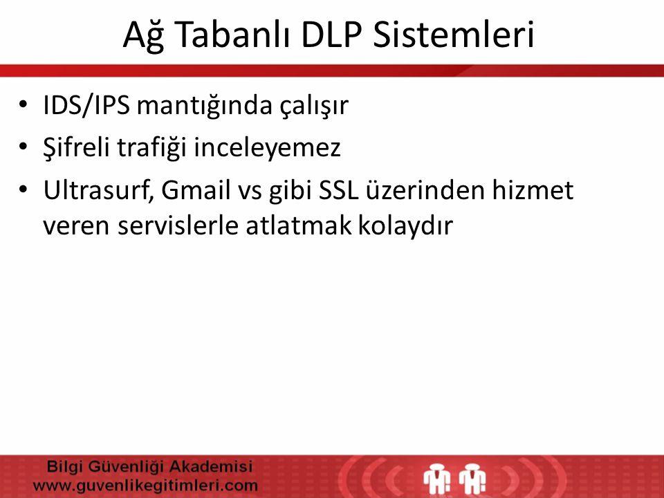 Ağ Tabanlı DLP Sistemleri • IDS/IPS mantığında çalışır • Şifreli trafiği inceleyemez • Ultrasurf, Gmail vs gibi SSL üzerinden hizmet veren servislerle