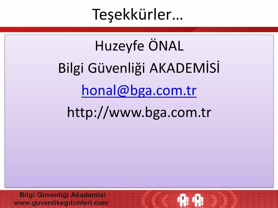 Teşekkürler… Huzeyfe ÖNAL Bilgi Güvenliği AKADEMİSİ honal@bga.com.tr http://www.bga.com.tr Huzeyfe ÖNAL Bilgi Güvenliği AKADEMİSİ honal@bga.com.tr htt