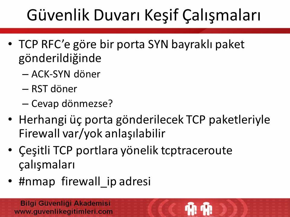 Güvenlik Duvarı Keşif Çalışmaları • TCP RFC'e göre bir porta SYN bayraklı paket gönderildiğinde – ACK-SYN döner – RST döner – Cevap dönmezse? • Herhan
