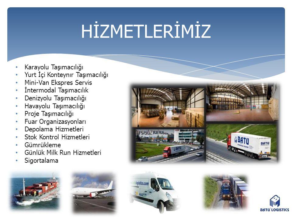 • Karayolu Taşımacılığı • Yurt İçi Konteynır Taşımacılığı • Mini-Van Ekspres Servis • İntermodal Taşımacılık • Denizyolu Taşımacılığı • Havayolu Taşım