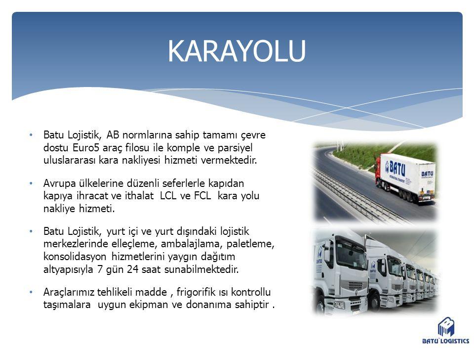 • Batu Lojistik, AB normlarına sahip tamamı çevre dostu Euro5 araç filosu ile komple ve parsiyel uluslararası kara nakliyesi hizmeti vermektedir. • Av