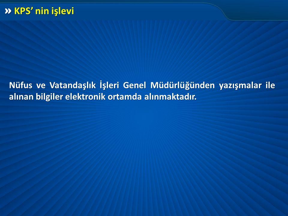 » KPS' nin işlevi Nüfus ve Vatandaşlık İşleri Genel Müdürlüğünden yazışmalar ile alınan bilgiler elektronik ortamda alınmaktadır.