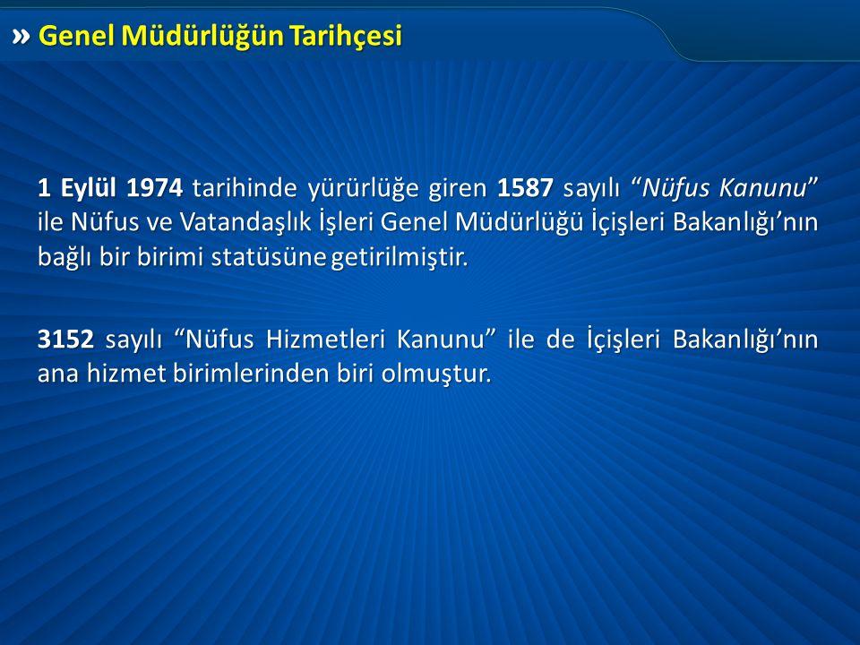 """» Genel Müdürlüğün Tarihçesi 1 Eylül 1974 tarihinde yürürlüğe giren 1587 sayılı """"Nüfus Kanunu"""" ile Nüfus ve Vatandaşlık İşleri Genel Müdürlüğü İçişler"""