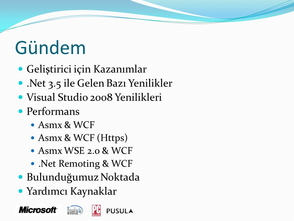 Gündem  Geliştirici için Kazanımlar .Net 3.5 ile Gelen Bazı Yenilikler  Visual Studio 2008 Yenilikleri  Performans  Asmx & WCF  Asmx & WCF (Http
