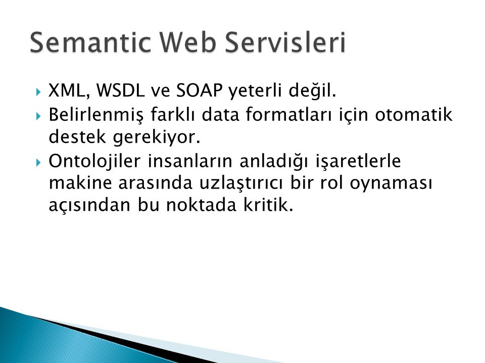  XML, WSDL ve SOAP yeterli değil.