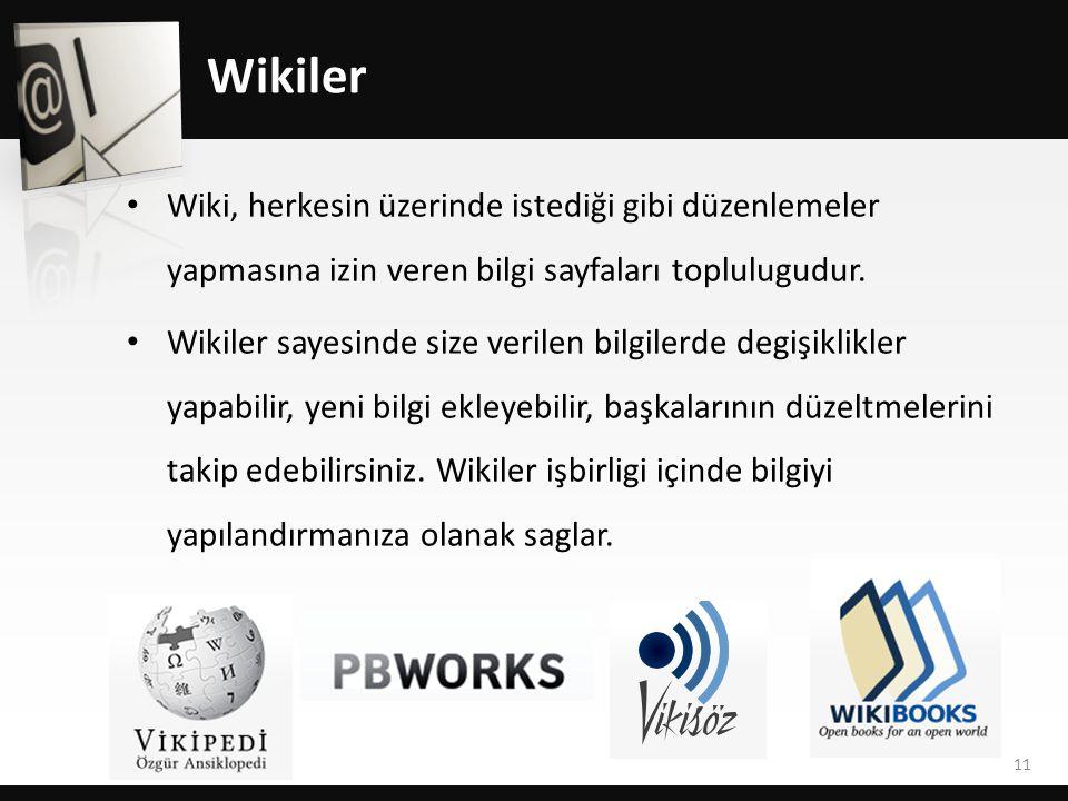 Wikiler • Wiki, herkesin üzerinde istediği gibi düzenlemeler yapmasına izin veren bilgi sayfaları toplulugudur. • Wikiler sayesinde size verilen bilgi