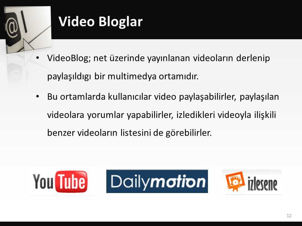 Video Bloglar • VideoBlog; net üzerinde yayınlanan videoların derlenip paylaşıldıgı bir multimedya ortamıdır.