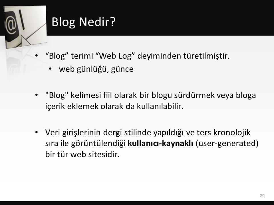"""• """"Blog"""" terimi """"Web Log"""" deyiminden türetilmiştir. • web günlüğü, günce •"""