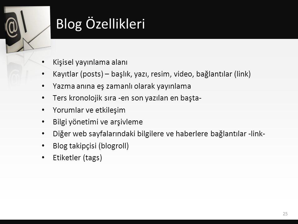 • Kişisel yayınlama alanı • Kayıtlar (posts) – başlık, yazı, resim, video, bağlantılar (link) • Yazma anına eş zamanlı olarak yayınlama • Ters kronolojik sıra -en son yazılan en başta- • Yorumlar ve etkileşim • Bilgi yönetimi ve arşivleme • Diğer web sayfalarındaki bilgilere ve haberlere bağlantılar -link- • Blog takipçisi (blogroll) • Etiketler (tags) 25 Blog Özellikleri