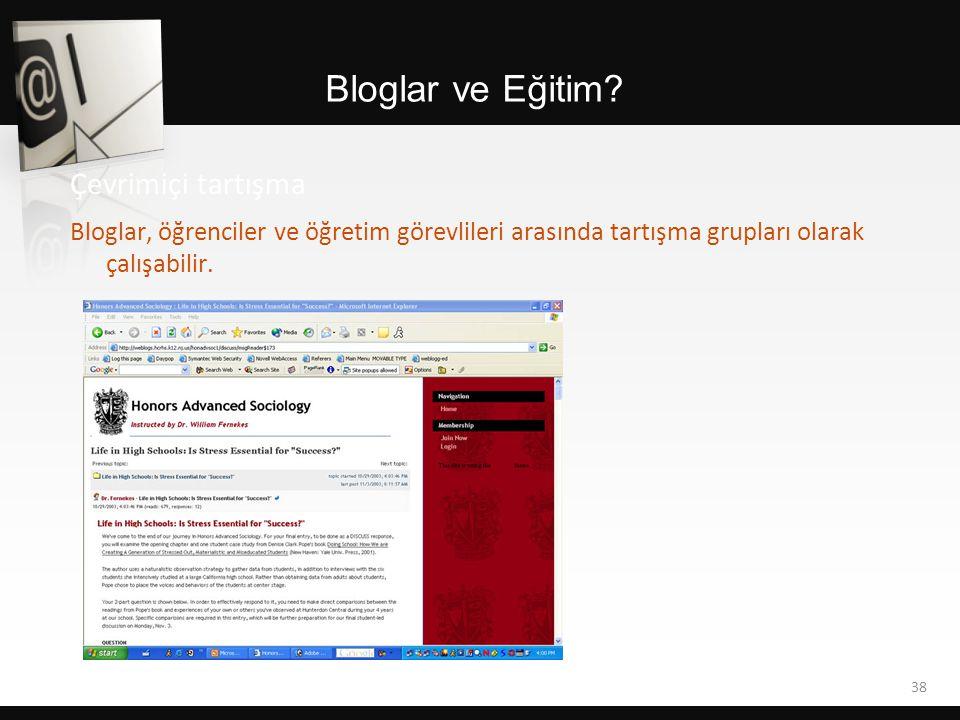 Bloglar ve Eğitim? Bloglar, öğrenciler ve öğretim görevlileri arasında tartışma grupları olarak çalışabilir. 38 Çevrimiçi tartışma