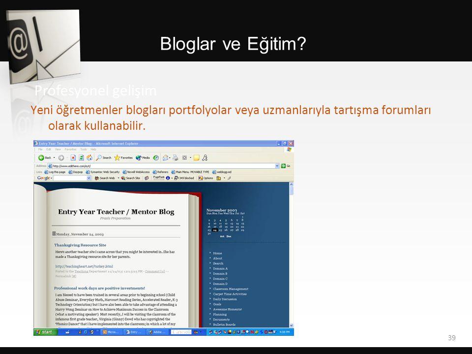 Bloglar ve Eğitim? 39 Profesyonel gelişim Yeni öğretmenler blogları portfolyolar veya uzmanlarıyla tartışma forumları olarak kullanabilir.