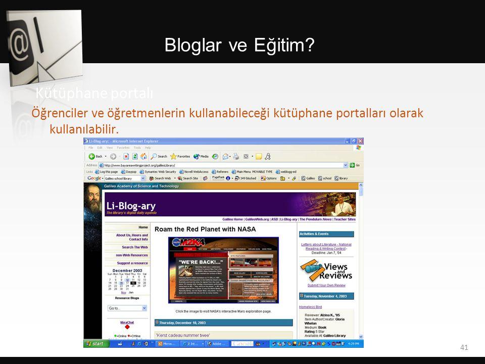 Bloglar ve Eğitim? 41 Kütüphane portalı Öğrenciler ve öğretmenlerin kullanabileceği kütüphane portalları olarak kullanılabilir.