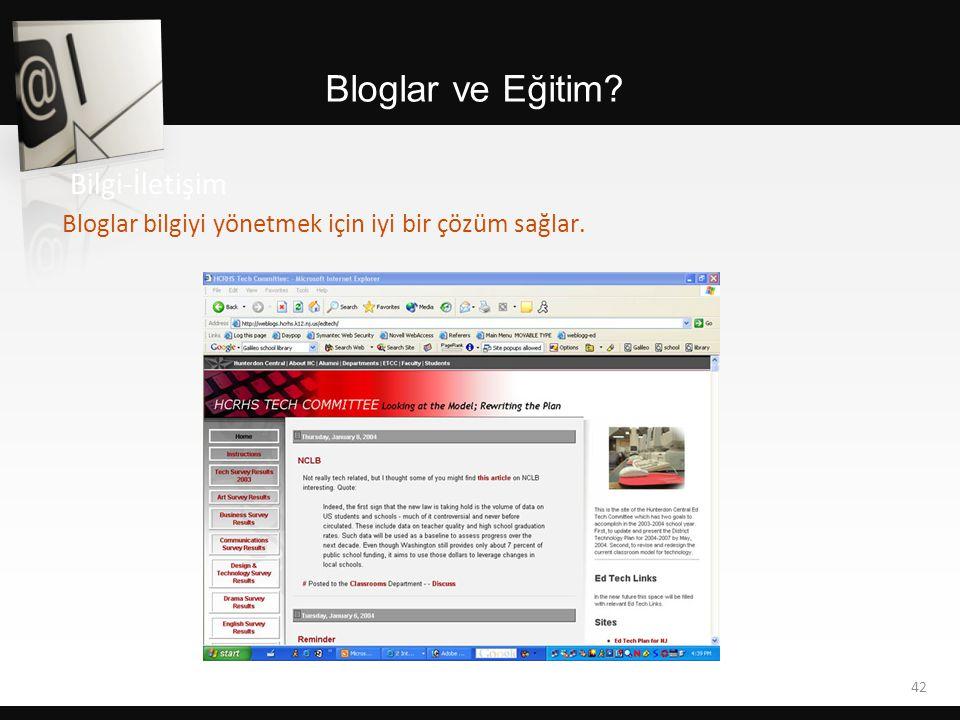 Bloglar ve Eğitim? 42 Bilgi-İletişim Bloglar bilgiyi yönetmek için iyi bir çözüm sağlar.
