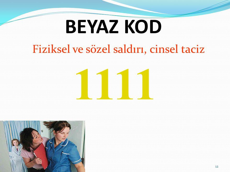 BEYAZ KOD Fiziksel ve sözel saldırı, cinsel taciz 1111 12