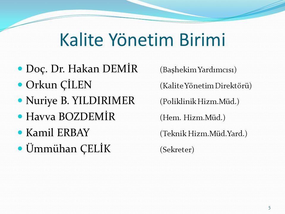 Kalite Yönetim Birimi  Doç. Dr. Hakan DEMİR (Başhekim Yardımcısı)  Orkun ÇİLEN (Kalite Yönetim Direktörü)  Nuriye B. YILDIRIMER (Poliklinik Hizm.Mü