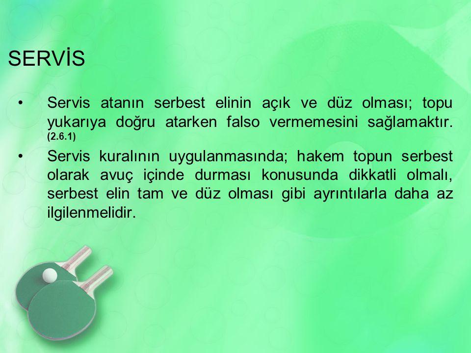 SERVİS •Servis atanın serbest elinin açık ve düz olması; topu yukarıya doğru atarken falso vermemesini sağlamaktır. (2.6.1) •Servis kuralının uygulanm