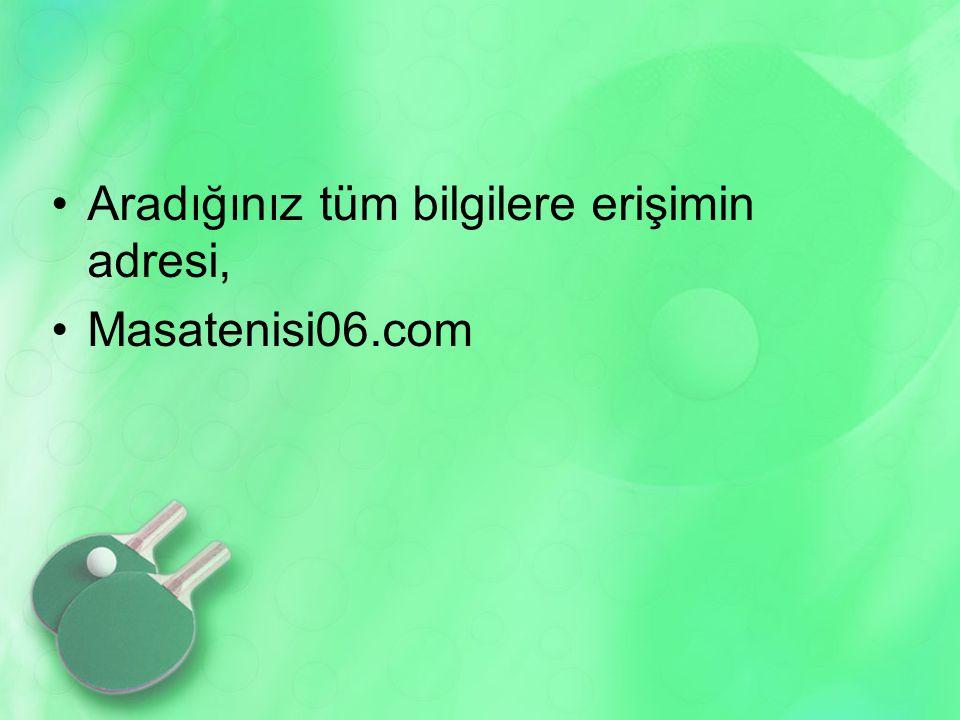 •Aradığınız tüm bilgilere erişimin adresi, •Masatenisi06.com