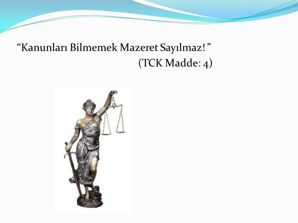 """""""Kanunları Bilmemek Mazeret Sayılmaz! """" (TCK Madde: 4)"""
