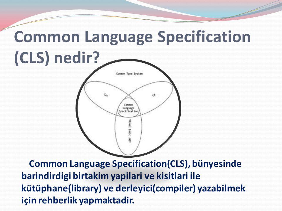Common Language Specification (CLS) nedir? Common Language Specification(CLS), bünyesinde barindirdigi birtakim yapilari ve kisitlari ile kütüphane(li