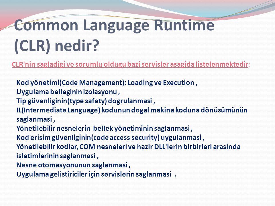Common Language Runtime (CLR) nedir? CLR'nin sagladigi ve sorumlu oldugu bazi servisler asagida listelenmektedir: Kod yönetimi(Code Management): Loadi