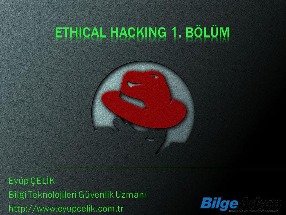  Bilişim Güvenliğinin Önemi ve Güvenliğin Tanımı o Gizlilik o Güven o Erişebilirlik o Sürdürülebilirlik  Neden Ethical Hacking .