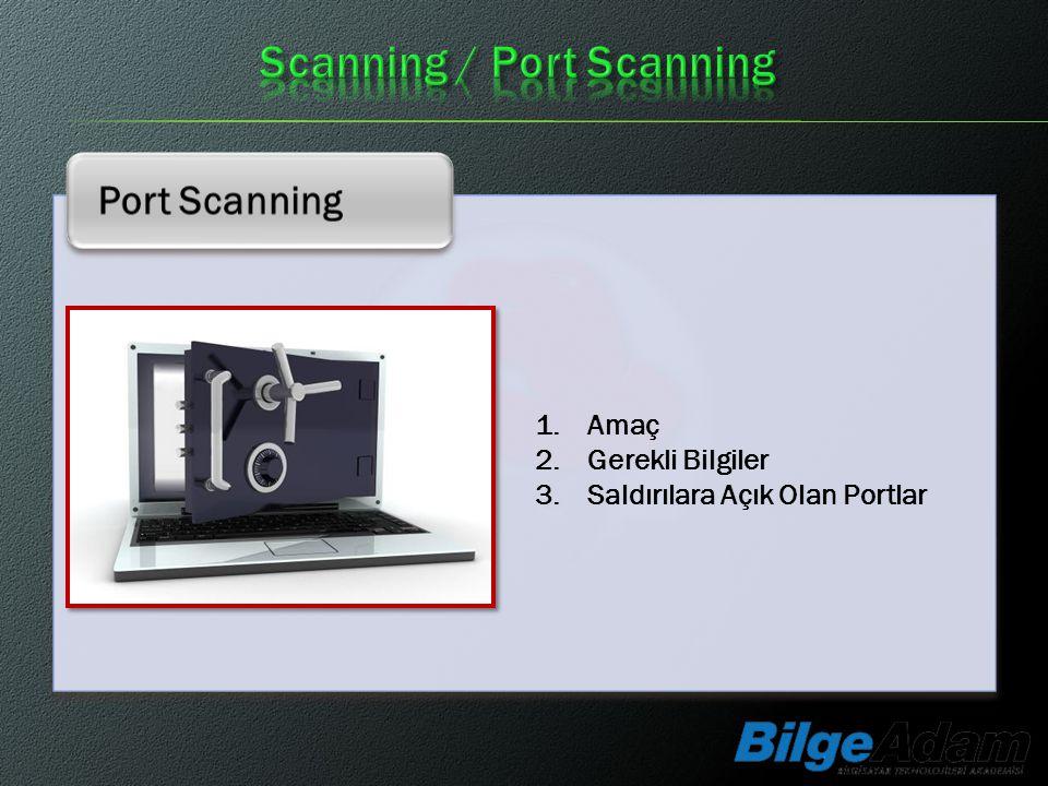 Port Scanning 1.Amaç 2.Gerekli Bilgiler 3.Saldırılara Açık Olan Portlar