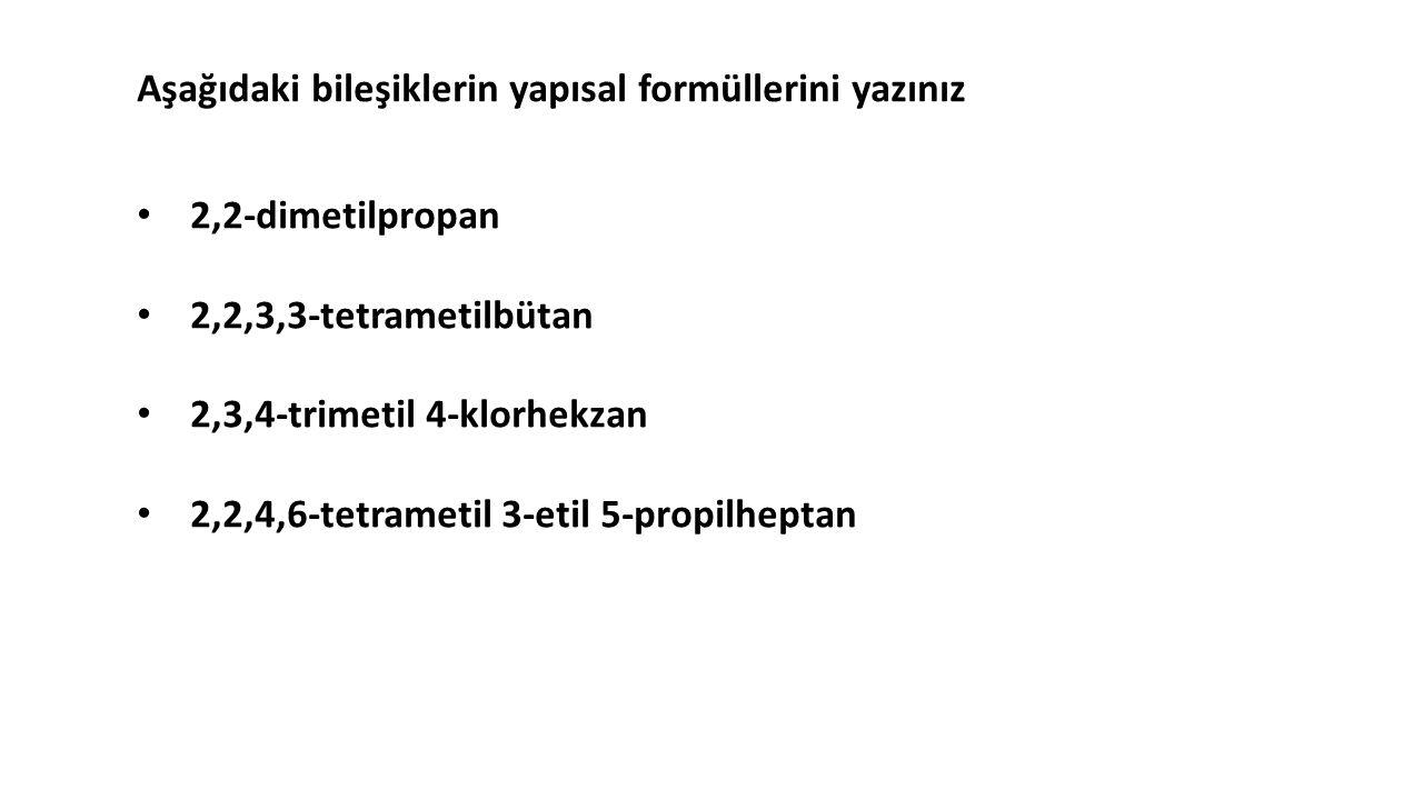 • 2,2-dimetilpropan • 2,2,3,3-tetrametilbütan • 2,3,4-trimetil 4-klorhekzan • 2,2,4,6-tetrametil 3-etil 5-propilheptan Aşağıdaki bileşiklerin yapısal