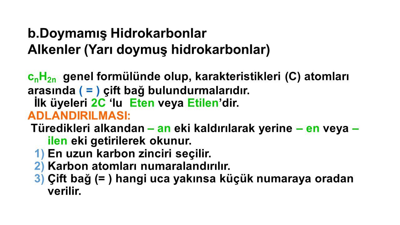 b.Doymamış Hidrokarbonlar Alkenler (Yarı doymuş hidrokarbonlar) c n H 2n genel formülünde olup, karakteristikleri (C) atomları arasında ( = ) çift bağ