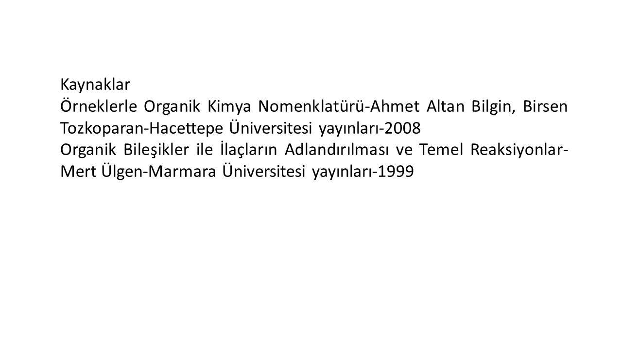 Kaynaklar Örneklerle Organik Kimya Nomenklatürü-Ahmet Altan Bilgin, Birsen Tozkoparan-Hacettepe Üniversitesi yayınları-2008 Organik Bileşikler ile İla