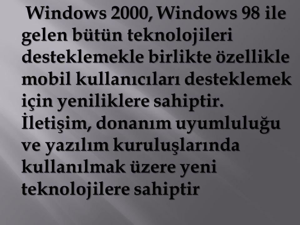 Windows 2000, Windows 98 ile gelen bütün teknolojileri desteklemekle birlikte özellikle mobil kullanıcıları desteklemek için yeniliklere sahiptir. İle