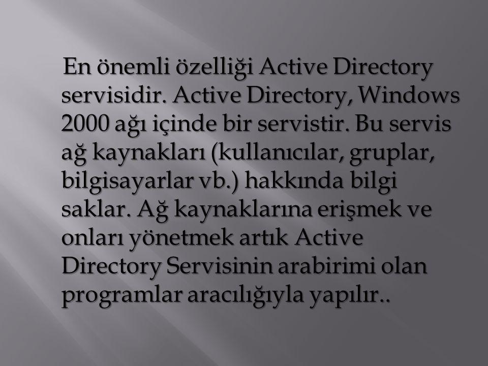 En önemli özelliği Active Directory servisidir. Active Directory, Windows 2000 ağı içinde bir servistir. Bu servis ağ kaynakları (kullanıcılar, grupla