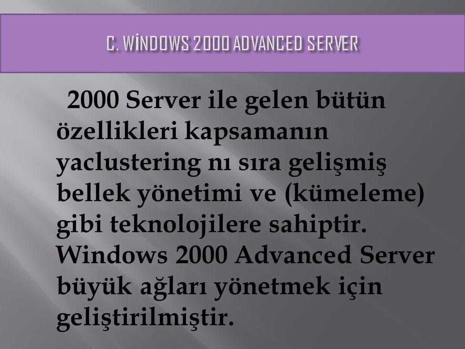 2000 Server ile gelen bütün özellikleri kapsamanın yaclustering nı sıra gelişmiş bellek yönetimi ve (kümeleme) gibi teknolojilere sahiptir. Windows 20