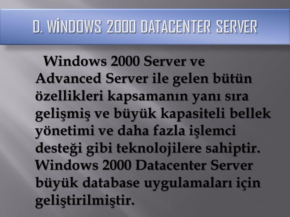 Windows 2000 Server ve Advanced Server ile gelen bütün özellikleri kapsamanın yanı sıra gelişmiş ve büyük kapasiteli bellek yönetimi ve daha fazla işl