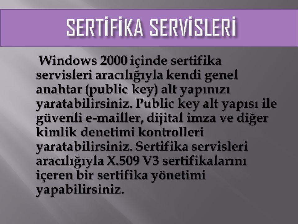 Windows 2000 içinde sertifika servisleri aracılığıyla kendi genel anahtar (public key) alt yapınızı yaratabilirsiniz. Public key alt yapısı ile güvenl