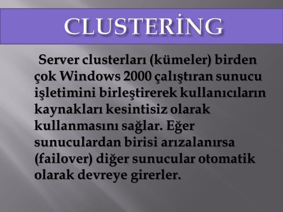 Server clusterları (kümeler) birden çok Windows 2000 çalıştıran sunucu işletimini birleştirerek kullanıcıların kaynakları kesintisiz olarak kullanması
