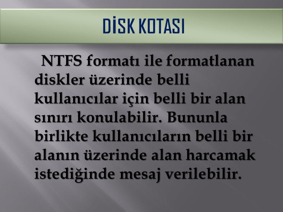 NTFS formatı ile formatlanan diskler üzerinde belli kullanıcılar için belli bir alan sınırı konulabilir. Bununla birlikte kullanıcıların belli bir ala