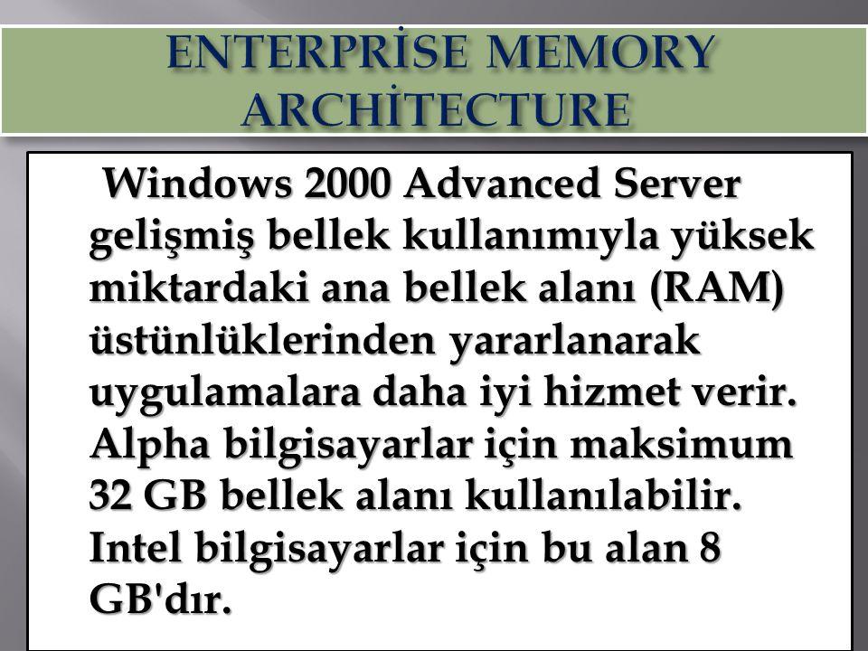 Windows 2000 Advanced Server gelişmiş bellek kullanımıyla yüksek miktardaki ana bellek alanı (RAM) üstünlüklerinden yararlanarak uygulamalara daha iyi