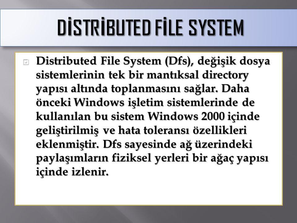  Distributed File System (Dfs), değişik dosya sistemlerinin tek bir mantıksal directory yapısı altında toplanmasını sağlar. Daha önceki Windows işlet