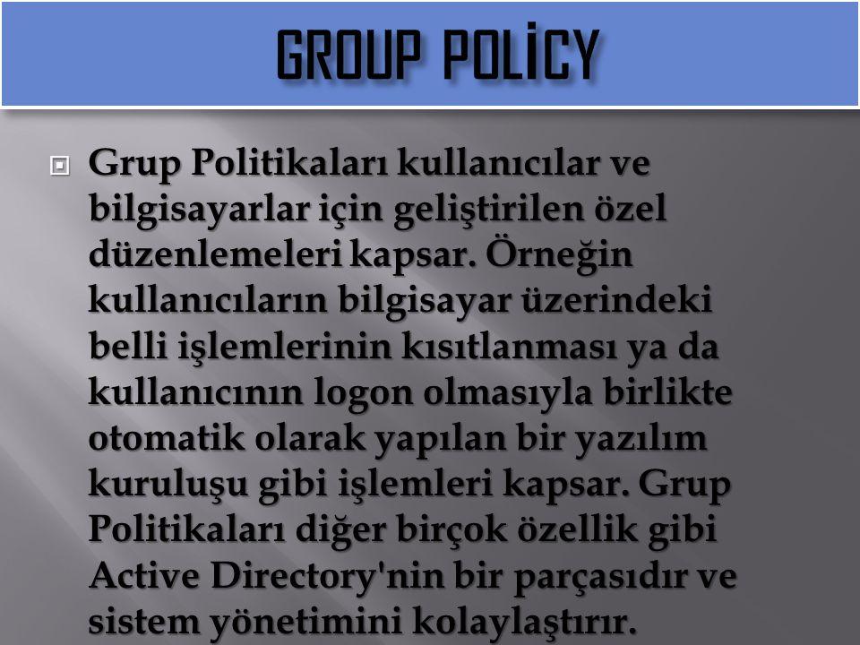  Grup Politikaları kullanıcılar ve bilgisayarlar için geliştirilen özel düzenlemeleri kapsar. Örneğin kullanıcıların bilgisayar üzerindeki belli işle