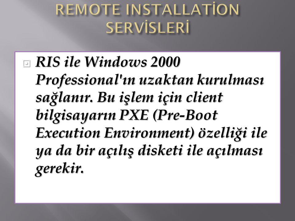  RIS ile Windows 2000 Professional'ın uzaktan kurulması sağlanır. Bu işlem için client bilgisayarın PXE (Pre-Boot Execution Environment) özelliği ile