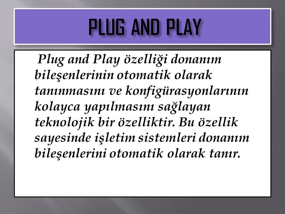 Plug and Play özelliği donanım bileşenlerinin otomatik olarak tanınmasını ve konfigürasyonlarının kolayca yapılmasını sağlayan teknolojik bir özellikt