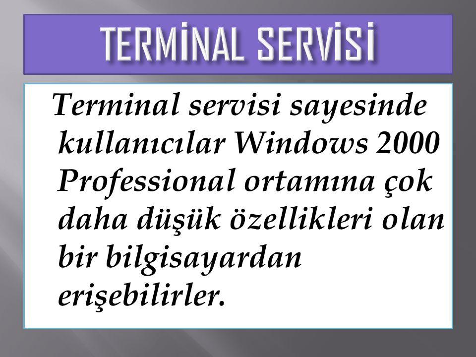 Terminal servisi sayesinde kullanıcılar Windows 2000 Professional ortamına çok daha düşük özellikleri olan bir bilgisayardan erişebilirler.