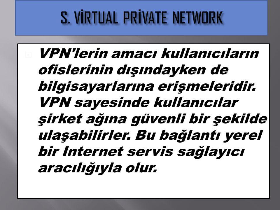  VPN'lerin amacı kullanıcıların ofislerinin dışındayken de bilgisayarlarına erişmeleridir. VPN sayesinde kullanıcılar şirket ağına güvenli bir şekild