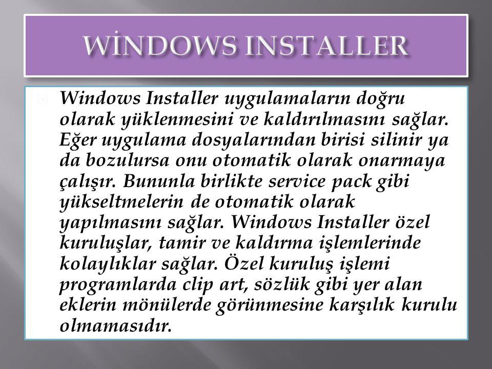  Windows Installer uygulamaların doğru olarak yüklenmesini ve kaldırılmasını sağlar. Eğer uygulama dosyalarından birisi silinir ya da bozulursa onu o